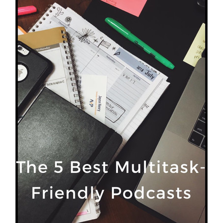 The 5 Best Multitask- Friendly Podcasts
