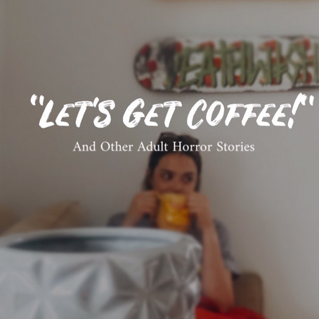 """""""Let's Get Coffee!"""" And Other Adult Horror Stories"""