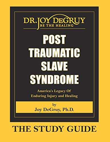 Post Traumatic Slave Syndrome: Study Guide  by Joy A. Degruy