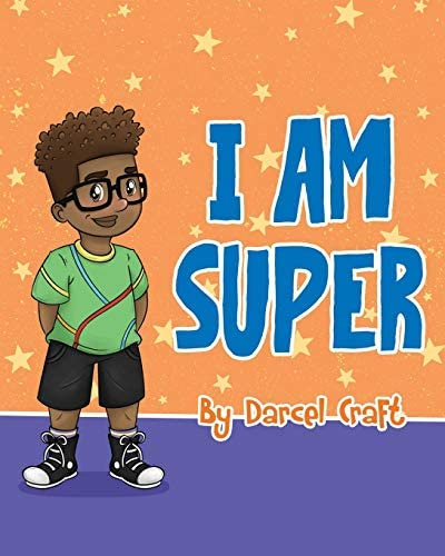 I AM SUPER by Darcel Craft
