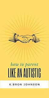 How to Parent Like an Autistic