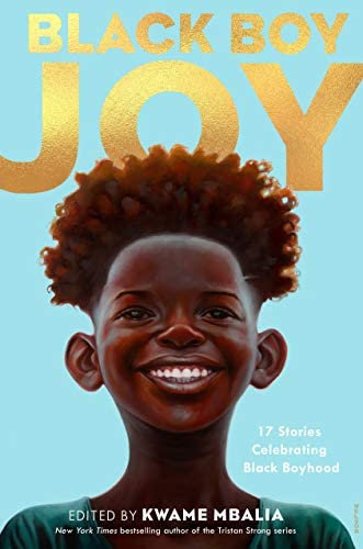 [PRE-ORDER] Black Boy Joy: 17 Stories Celebrating Black Boyhood [ 8/3/2021 ]