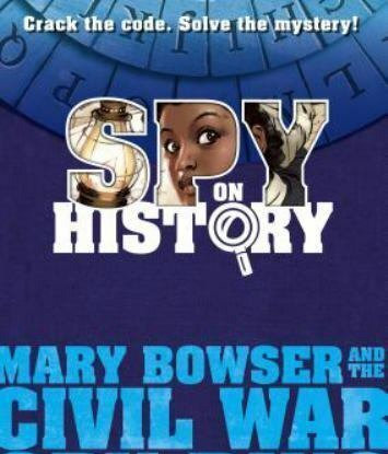Spy on History: Mary Bowser and the Civil War Spy Ring - Hardcover