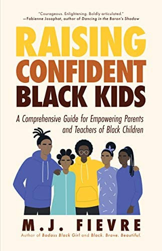 Raising Confident Black Kids: A Comprehensive Guide for Empowering Parents and T