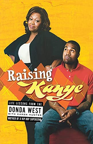 Raising Kanye: Life Lessons from the Mother of a Hip-Hop Superstar