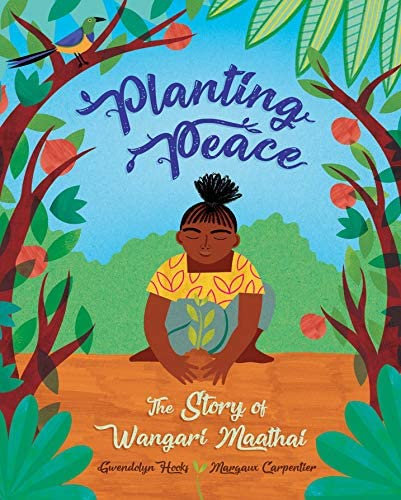 Planting Peace: The Story of Wangari Maathai by Gwendolyn Hooks