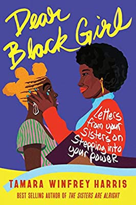 Dear Black Girl:Letters from Your Sisters on Stepping Into Your Power