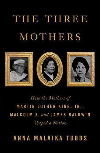 The Three Mothers: How the Mothers of Martin Luther King, Jr., Malcolm X, and Ja