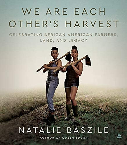 We Are Each Other's Harvest: Celebrating African American Farmers, Land, and Leg