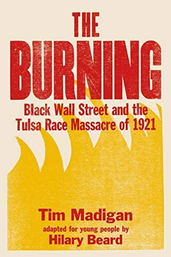 The Burning (Young Readers Edition): Black Wall Street and the Tulsa Race Massac