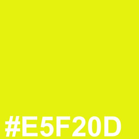 Yellow #E5F20D
