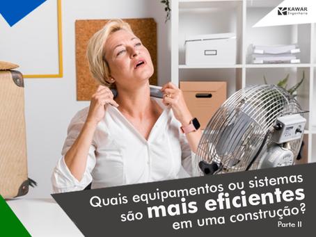 Quais equipamentos ou sistemas são mais eficientes em uma construção - Parte II