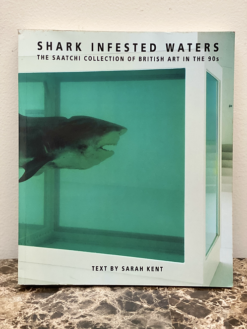 SHARK INFESTED WATERS THE SAATCHI COLLECTION OF BRITISH ART IN THE 90s