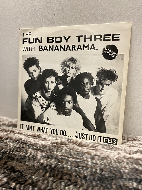 THE FUN BOY THREE with BANANARAMA IT AINT WHAT YOU DO…/JUST DO IT
