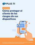 Co_mo proteger al cliente de los riesgos en sus dispositivos.png