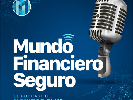 Nuevo Podcast: Mundo Financiero Seguro