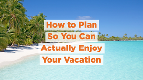 How to Plan So You Can Actually Enjoy Your Vacation