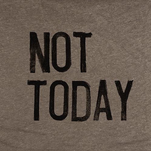 NOT TODAY – unisex