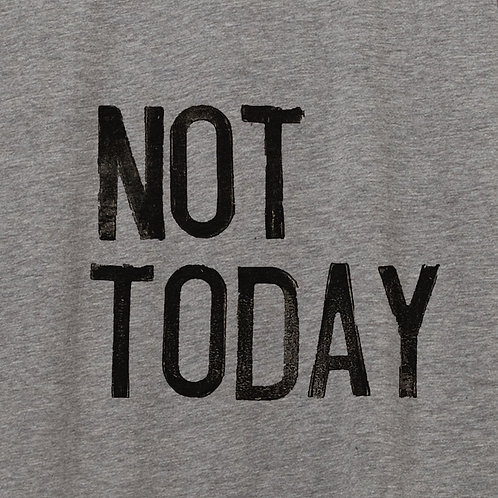 NOT TODAY – women's