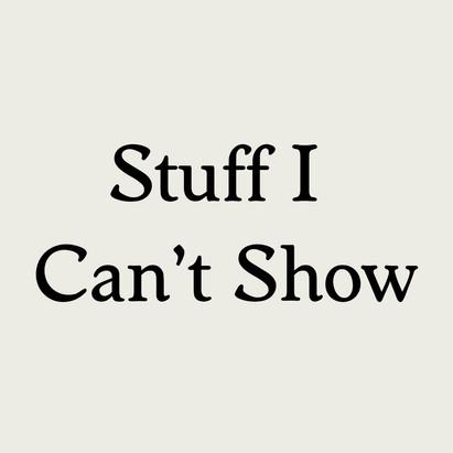Stuff I Can't Show