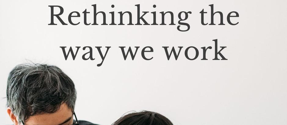 Rethinking the way we work