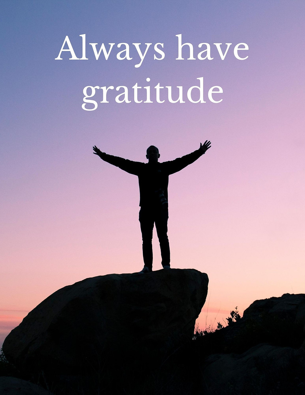 Always have gratitude