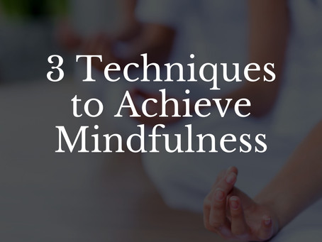 3 Techniques to Achieve Mindfulness