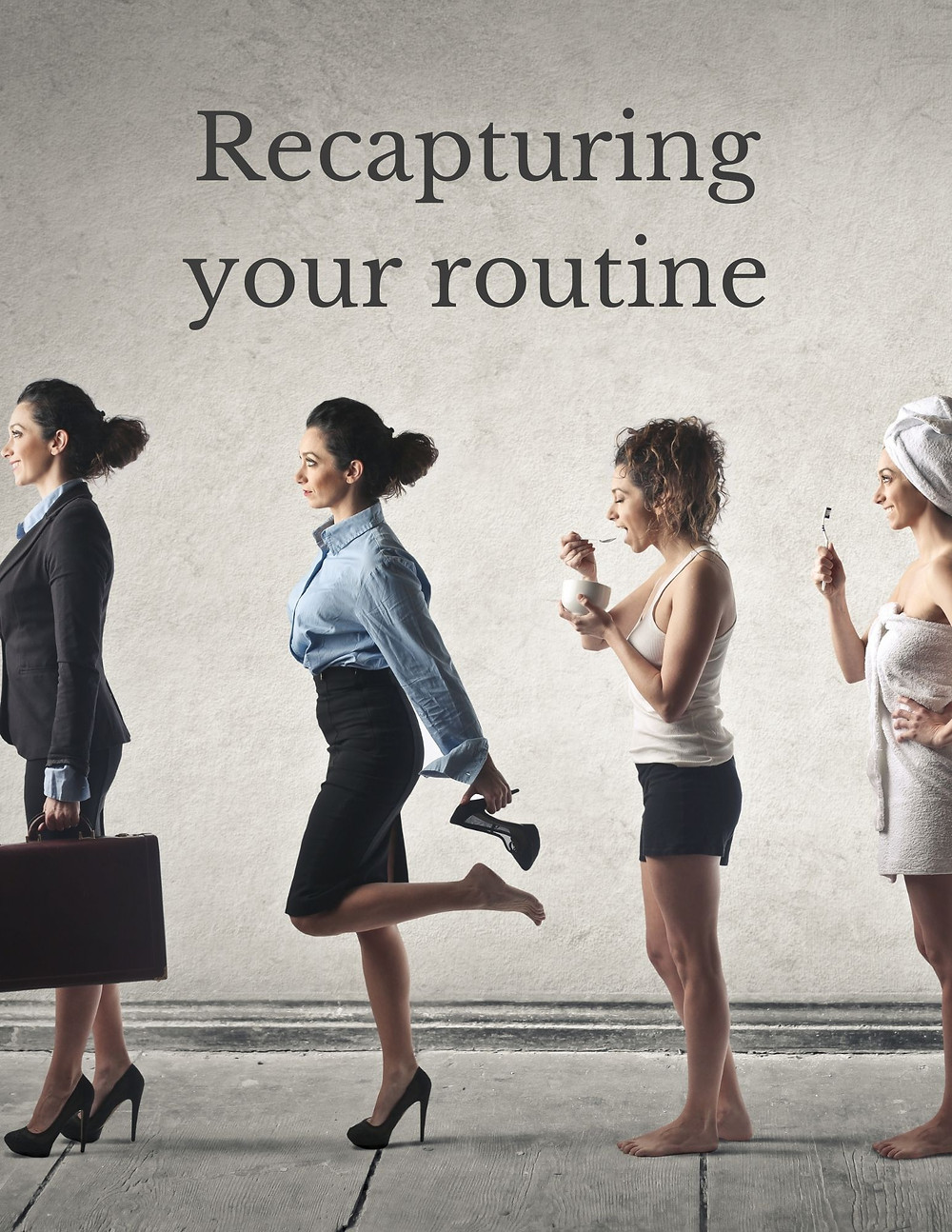Recapturing your routine