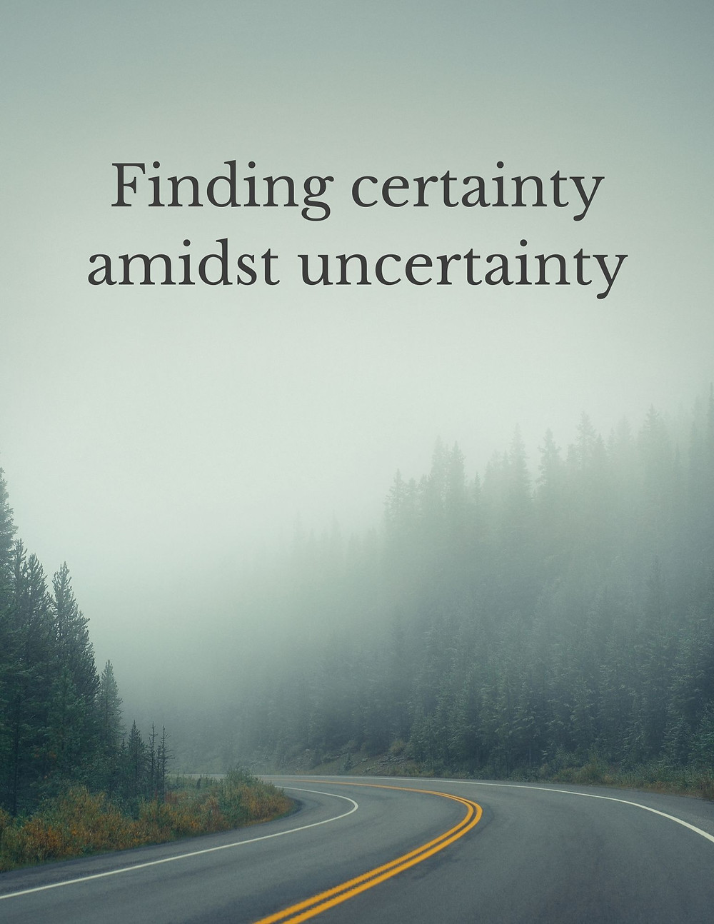 Finding certainty amidst uncertainty