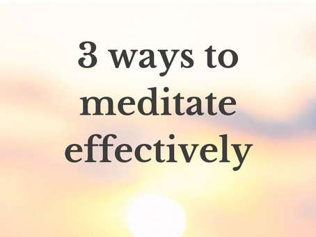 3 ways to meditate effectively