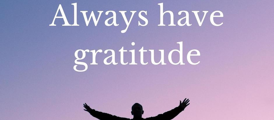 Always have gratitude