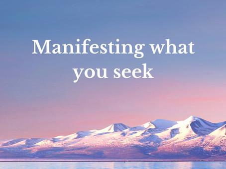 Manifesting what you seek