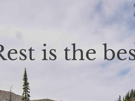 Rest is the best