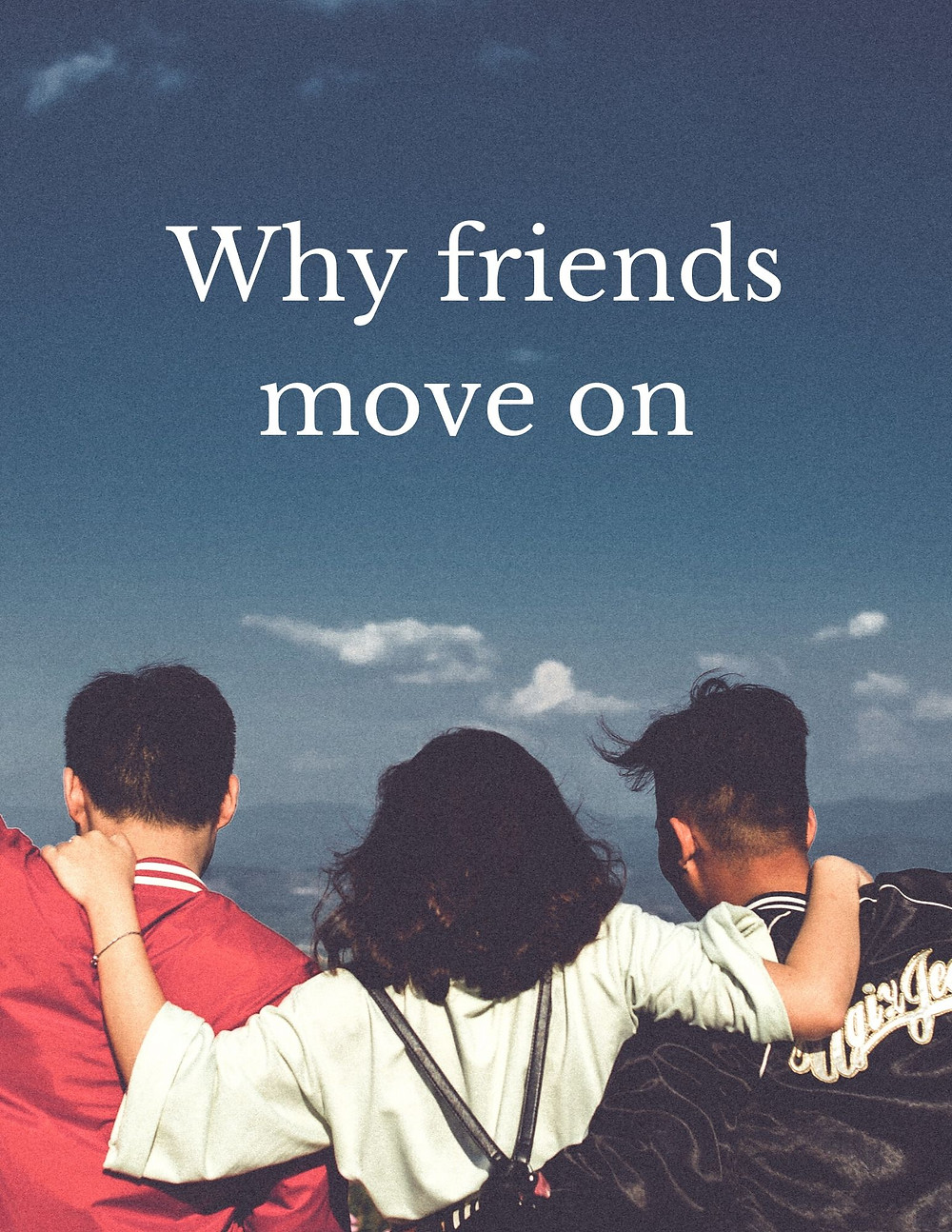 Why friends move on