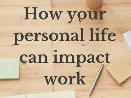 How your personal life can impact work