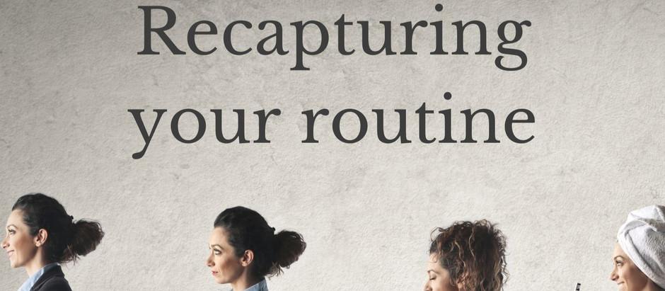Recapturing your routine