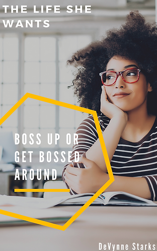 The Life She Wants: Boss Up or Get Bossed Around
