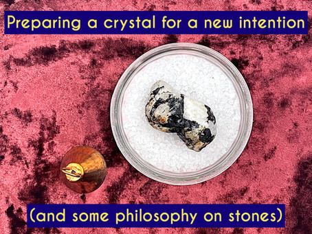 Preparing a crystal for a new intention (and some philosophy on stones)