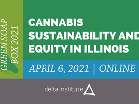 Green Soap Box 2021: Cannabis Sustainability and Equity in Illinois