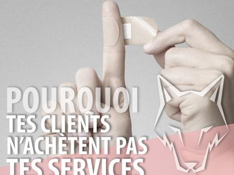 POURQUOI TES CLIENT N'ACHÈTENT PAS TES SERVICES
