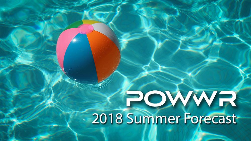 2018 POWWR Summer Outlook