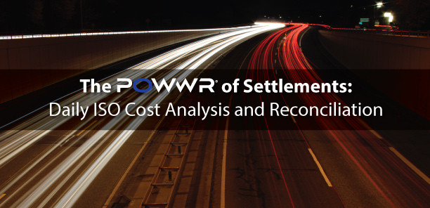 The POWWR of Settlements: Daily ISO Cost Analysis and Reconciliation