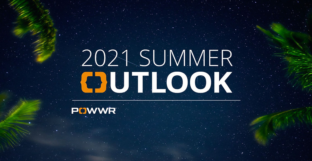 2021 POWWR Summer Outlook Report