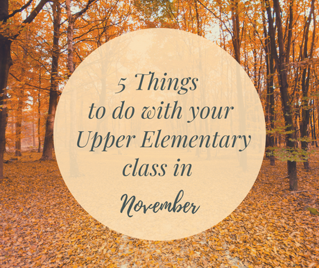 5 Things To Do With Your Upper Elementary Class In November