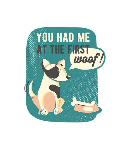 You had me at the first woof