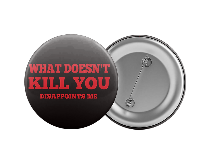 What does,t kill you dissapoints me