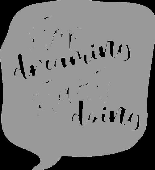 Stop dreaming, start doing