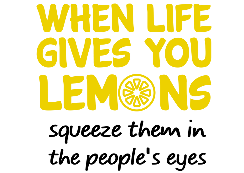 When life gives you lemons..