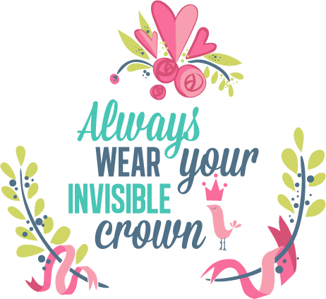 Always wear you invisible crown