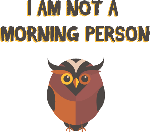 I'm not amorning person